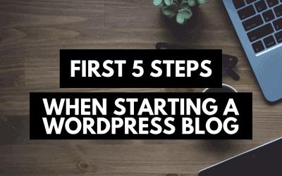 The First 5 Steps When You Start A WordPress Blog