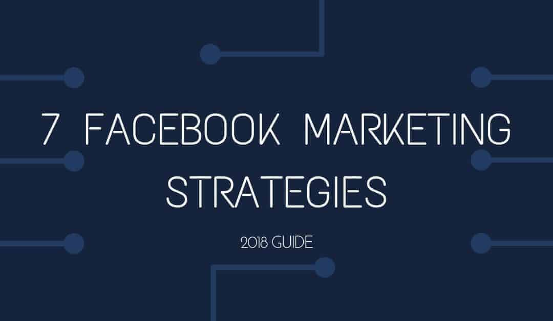 The Definitive Facebook Marketing Strategy Guide 2018
