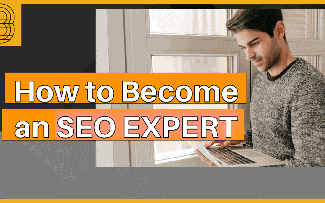 How to become an SEO Expert – 3 Simple Tips to do TODAY